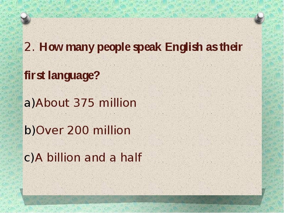 2. How many people speak English as their first language? About 375 million O...
