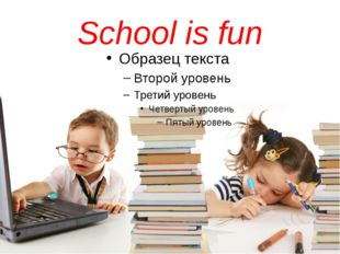 School is fun