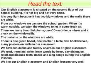 Read the text: Our English classroom is situated on the second floor of our s