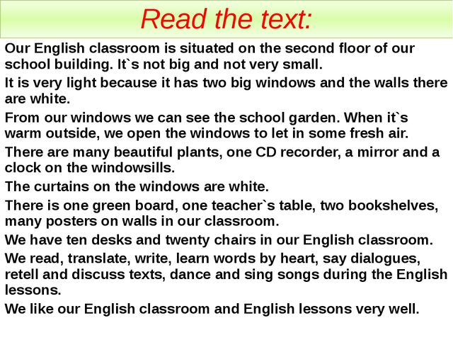 Read the text: Our English classroom is situated on the second floor of our s...