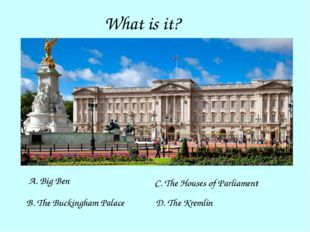 What is it? A. Big Ben B. The Buckingham Palace C. The Houses of Parliament D