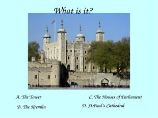 What is it? A. The Tower B. The Kremlin C. The Houses of Parliament D. St.Pau