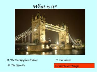 What is it? A. The Buckingham Palace B. The Kremlin C. The Tower D. The Tower