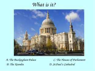 What is it? A. The Buckingham Palace B. The Kremlin D. St.Paul's Cathedral C.