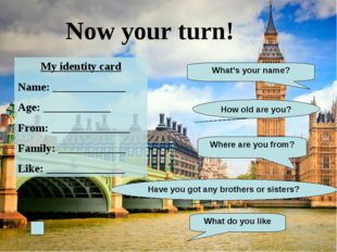 Now your turn! My identity card Name: _____________ Age: ____________ From: _
