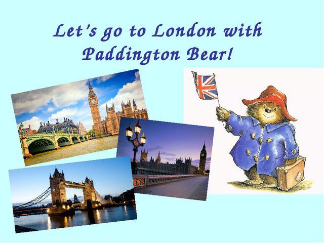 Let's go to London with Paddington Bear!