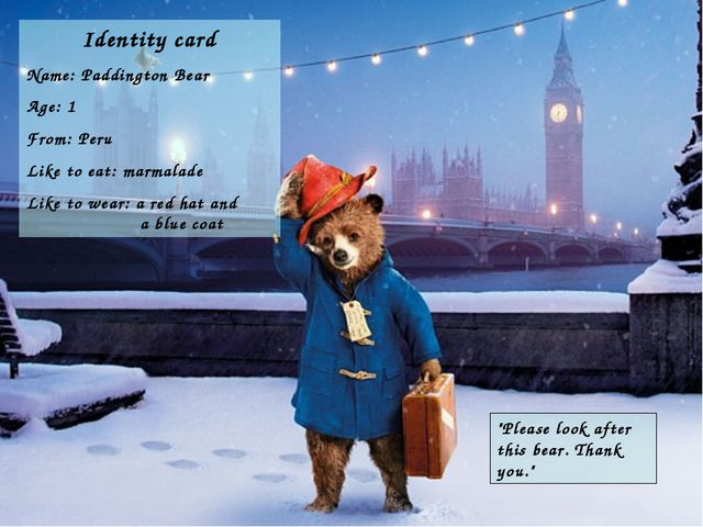 Identity card Name: Paddington Bear Age: 1 From: Peru Like to eat: marmalade...