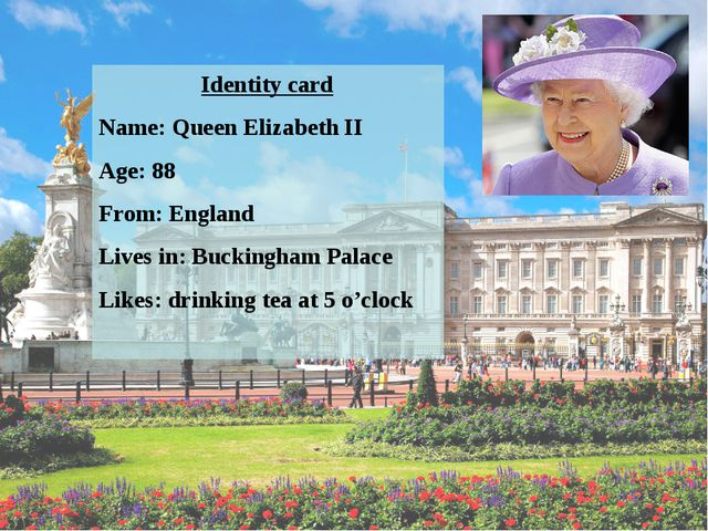 Identity card Name: Queen Elizabeth II Age: 88 From: England Lives in: Buckin...