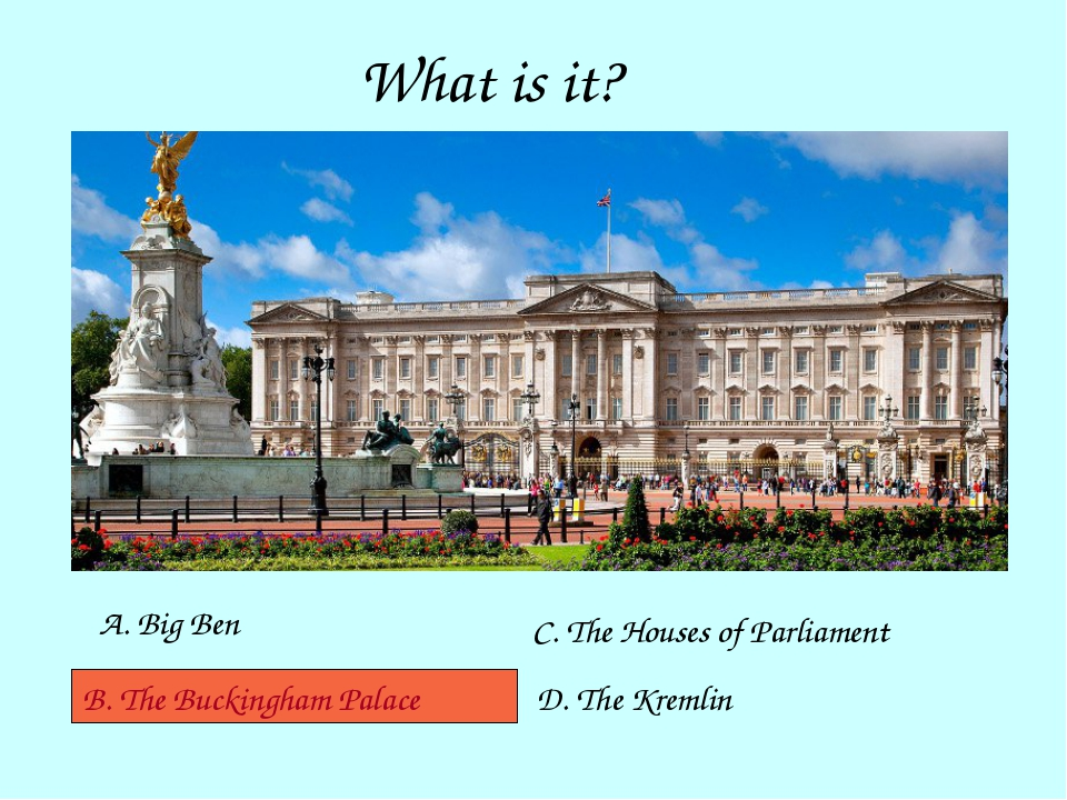 What is it? A. Big Ben B. The Buckingham Palace C. The Houses of Parliament D...
