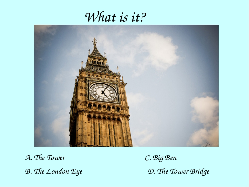 What is it? A. The Tower B. The London Eye C. Big Ben D. The Tower Bridge