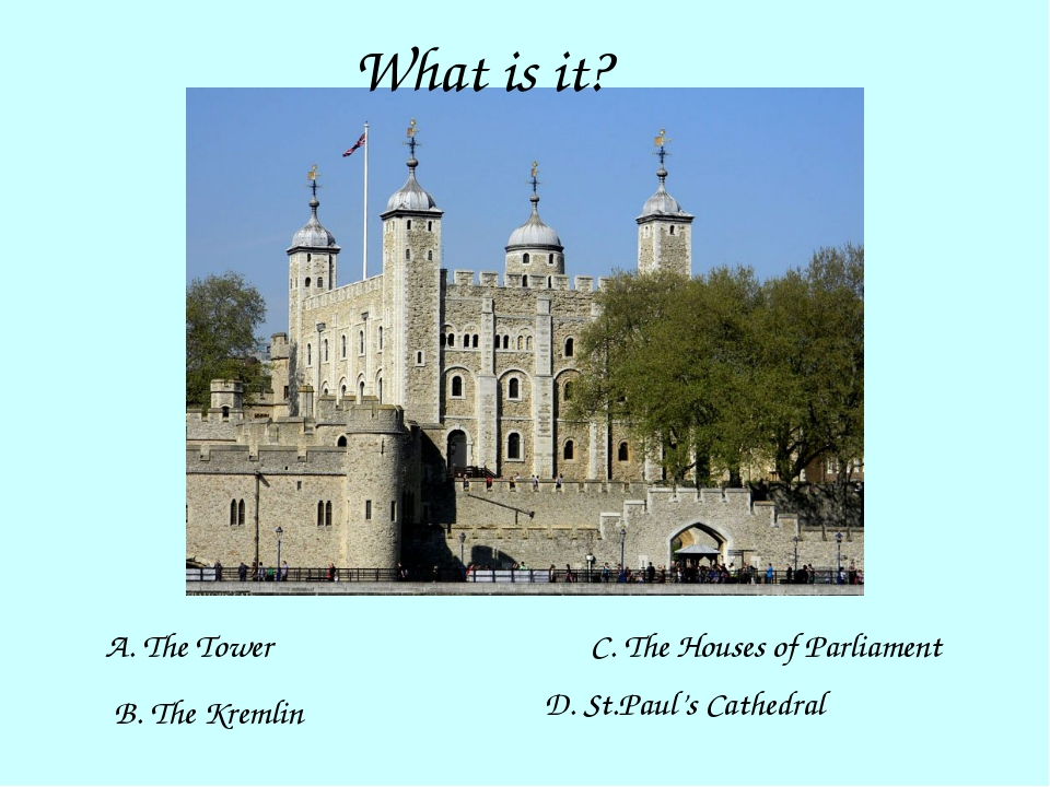 What is it? A. The Tower B. The Kremlin C. The Houses of Parliament D. St.Pau...