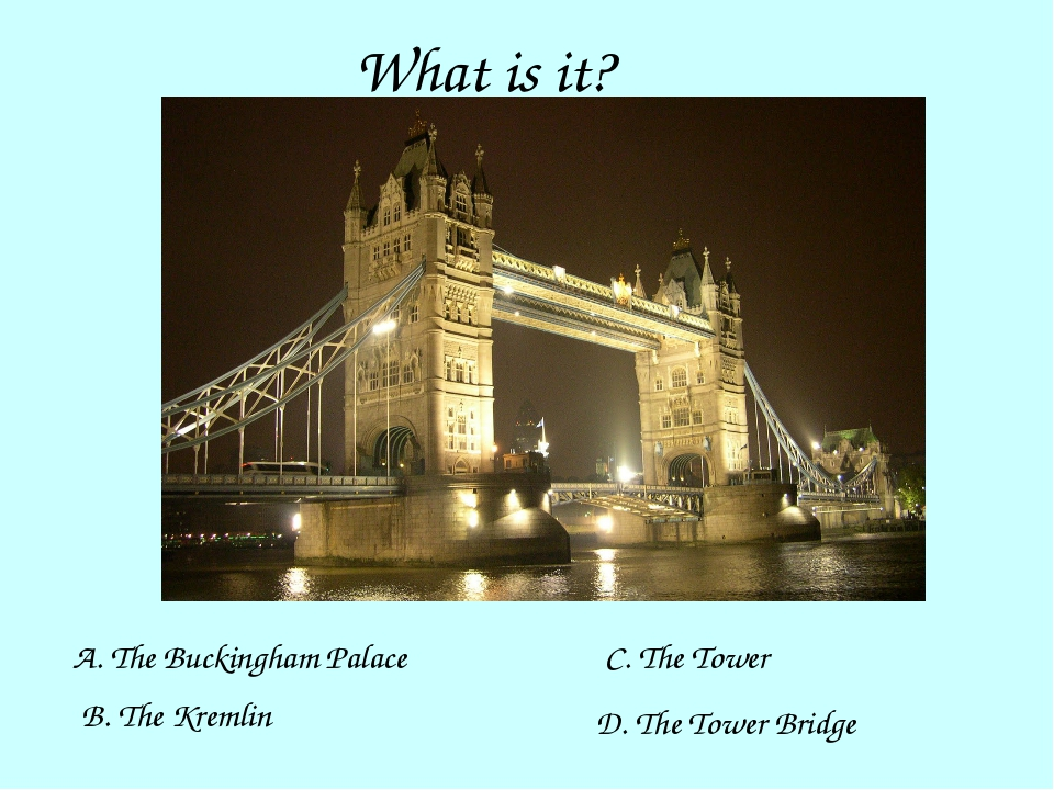 What is it? A. The Buckingham Palace B. The Kremlin C. The Tower D. The Tower...
