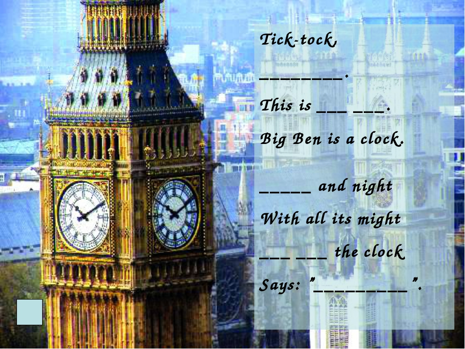 Tick-tock, ________. This is ___ ___. Big Ben is a clock. _____ and night Wit...