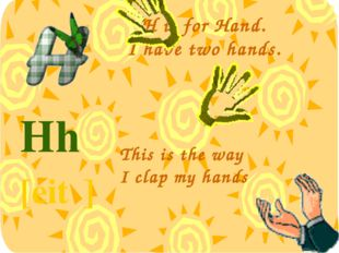 H is for Hand. I have two hands. Hh [eitʃ] This is the way I clap my hands