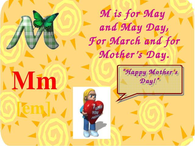 """M is for May and May Day, For March and for Mother's Day. Mm [em] """"Happy Moth..."""