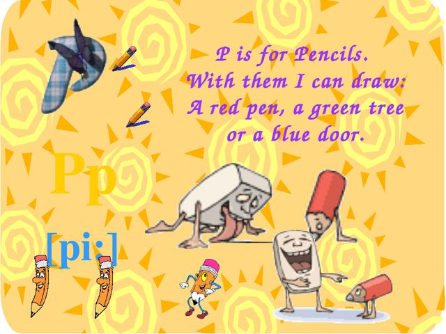 P is for Pencils. With them I can draw: A red pen, a green tree or a blue doo...