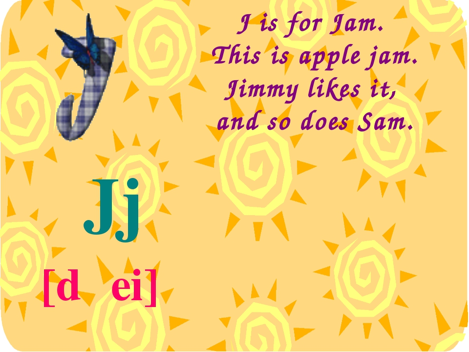 J is for Jam. This is apple jam. Jimmy likes it, and so does Sam. Jj [dʒei]