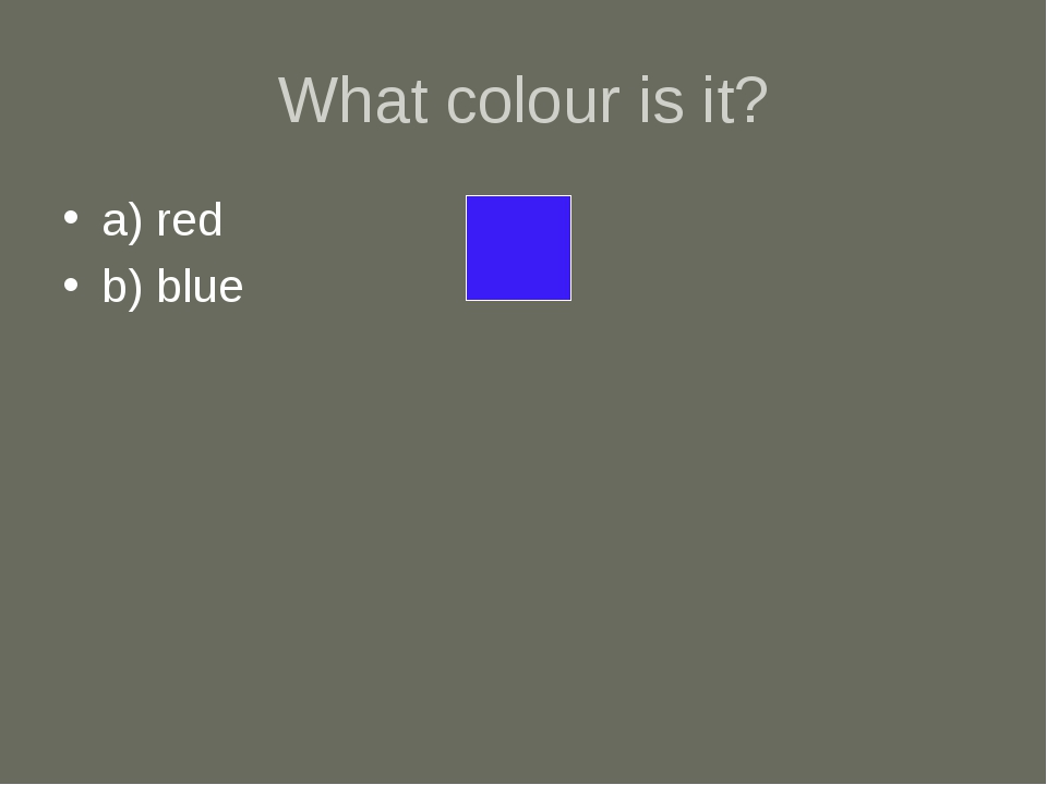 What colour is it? a) red b) blue
