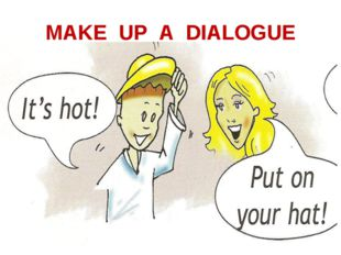 MAKE UP A DIALOGUE