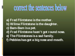 a) Fred Flintstone is the mother. b) Wilma Flintstone is the daughter. c) Bam
