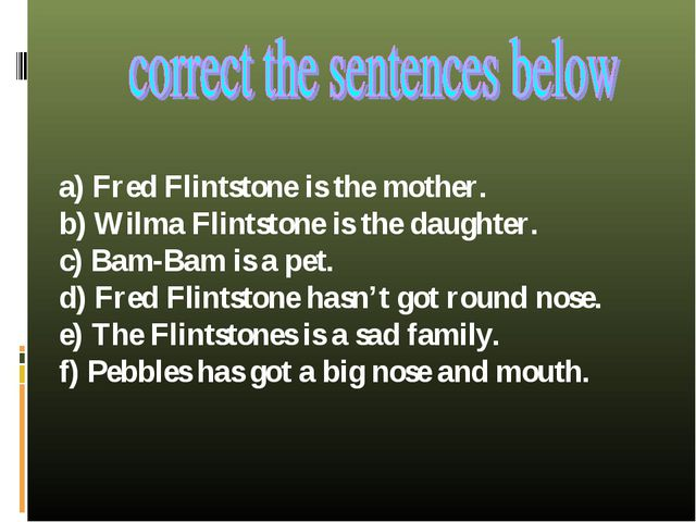 a) Fred Flintstone is the mother. b) Wilma Flintstone is the daughter. c) Bam...