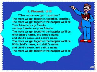 """II. Phonetic drill """"The more we get together"""" The more we get together, toge"""
