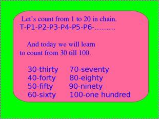 Let's count from 1 to 20 in chain. T-P1-P2-P3-P4-P5-P6-……… And today we will
