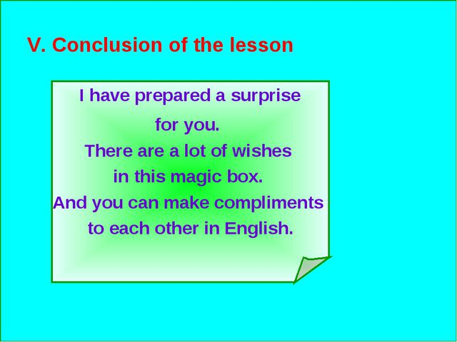 V. Conclusion of the lesson I have prepared a surprise for you. There are a...
