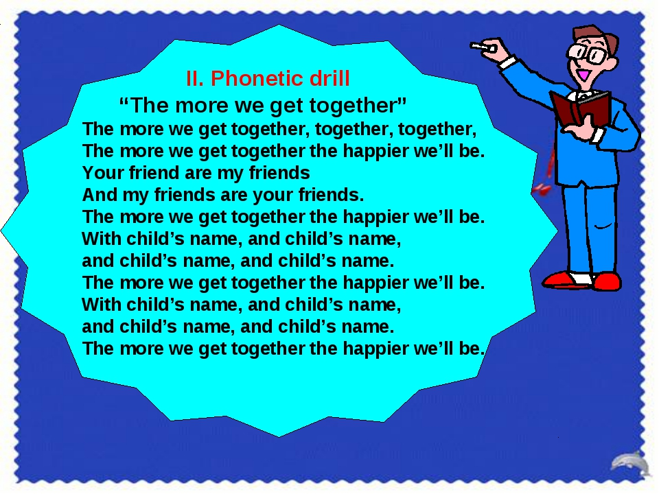 """II. Phonetic drill """"The more we get together"""" The more we get together, toge..."""