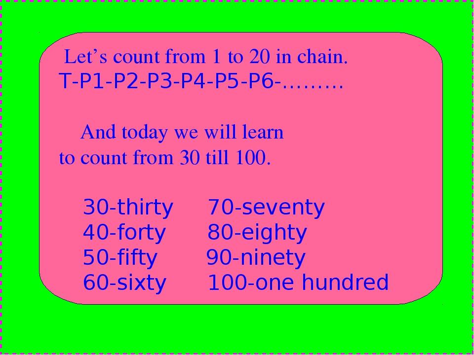 Let's count from 1 to 20 in chain. T-P1-P2-P3-P4-P5-P6-……… And today we will...