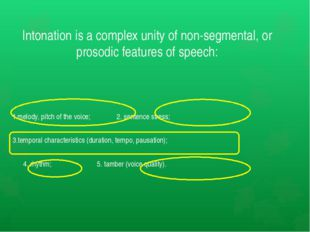 Intonation is a complex unity of non-segmental, or prosodic features of speec