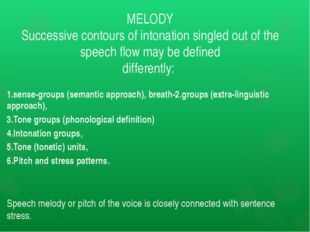 MELODY Successive contours of intonation singled out of the speech flow may b