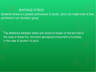 SENTENCE STRESS Sentence stress is a greater prominence of words, which are