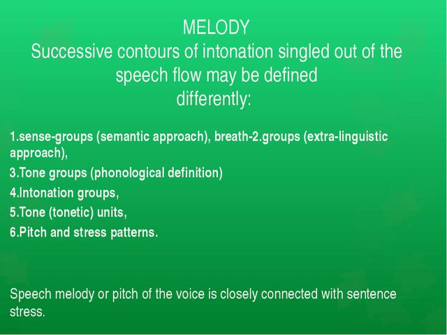 MELODY Successive contours of intonation singled out of the speech flow may b...