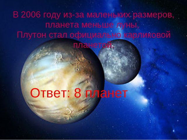 Ответ: 8 планет В 2006 году из-за маленьких размеров, планета меньше луны, П...