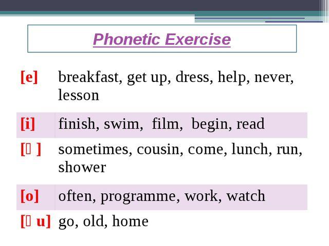 Phonetic Exercise [e] breakfast, get up, dress, help, never, lesson [i] finis...