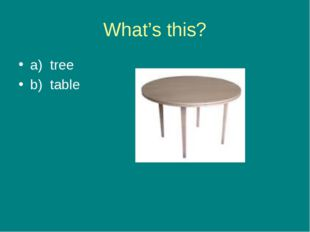What's this? a) tree b) table