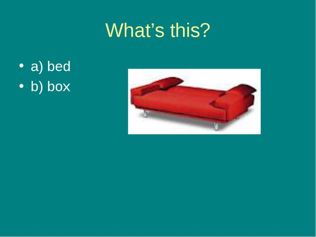 What's this? a) bed b) box
