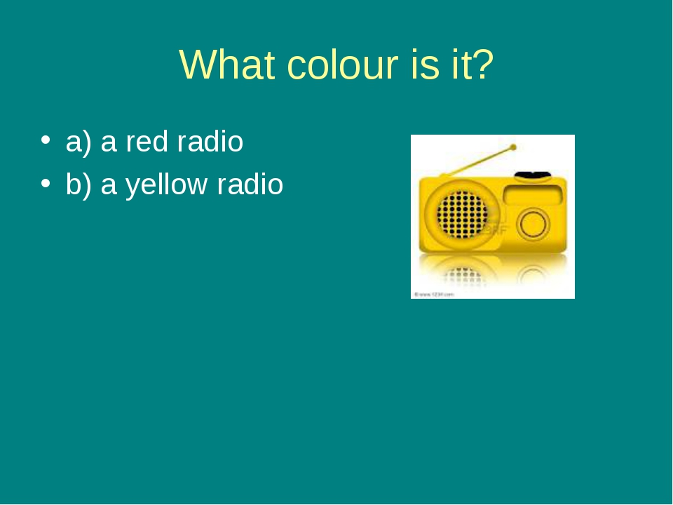 What colour is it? a) a red radio b) a yellow radio