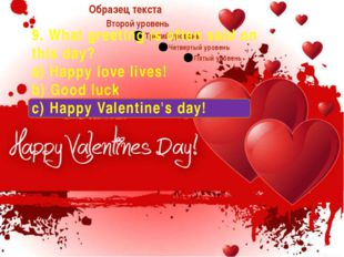 9. What greeting is often said on this day? a) Happy love lives! b) Good luc
