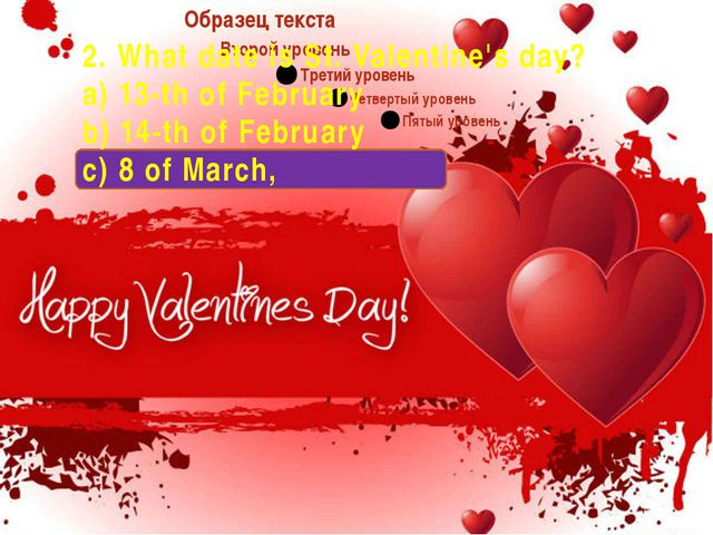 2. What date is St. Valentine's day? a) 13-th of February b) 14-th of Februa...
