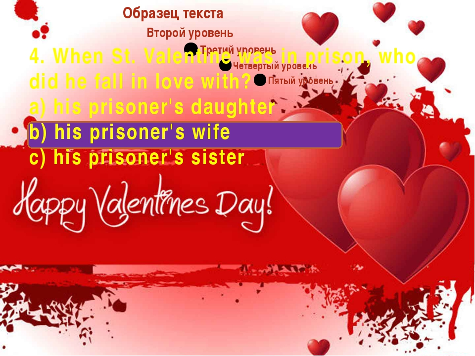 4. When St. Valentine was in prison, who did he fall in love with? a) his pr...