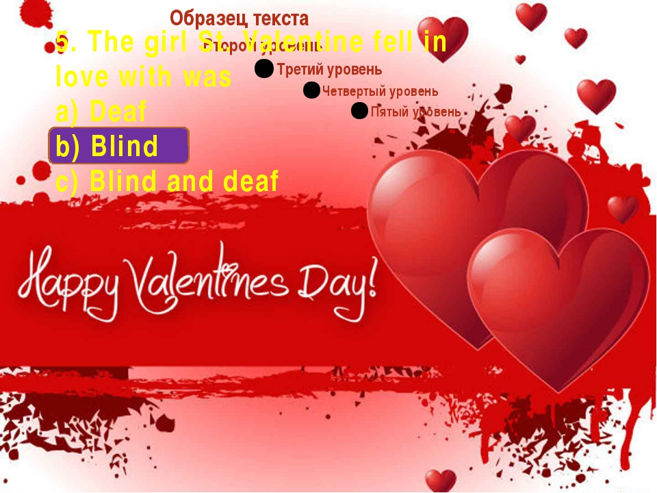 5. The girl St. Valentine fell in love with was a) Deaf b) Blind c) Blind an...