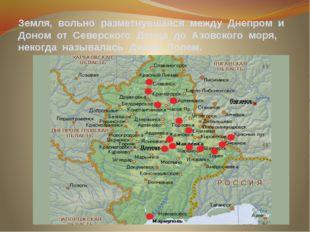 Земля, вольно разметнувшаяся между Днепром и Доном от Северского Донца до Азо