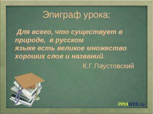 Эпиграф урока: Для всего, что существует в природе, в русском языкеестьвели