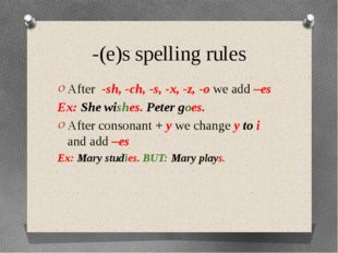 -(e)s spelling rules After -sh, -ch, -s, -x, -z, -o we add –es Ex: She wishes