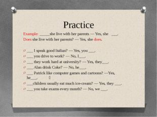 Practice Example: _____she live with her parents — Yes, she   ___. Does she l