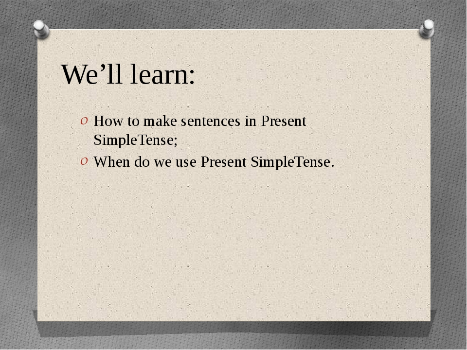 We'll learn: How to make sentences in Present SimpleTense; When do we use Pre...