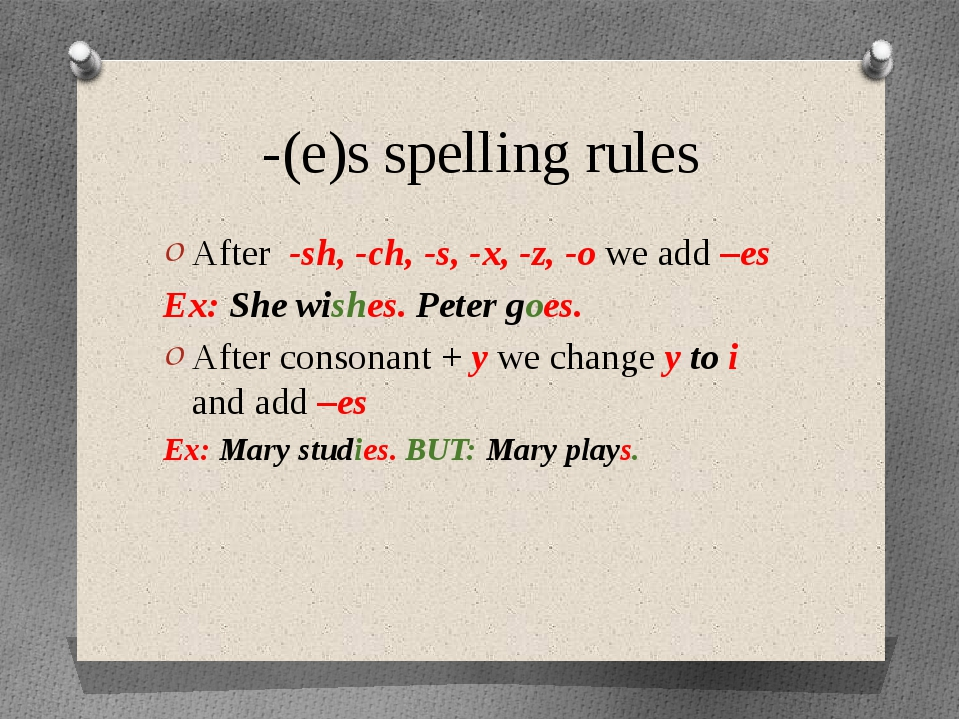 -(e)s spelling rules After -sh, -ch, -s, -x, -z, -o we add –es Ex: She wishes...