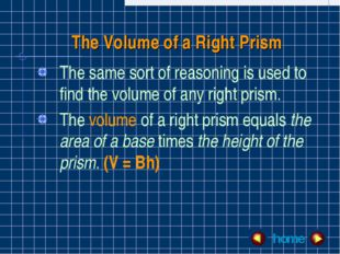 The Volume of a Right Prism The same sort of reasoning is used to find the vo